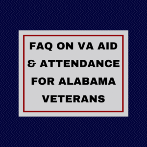 FAQ on VA Pension (Aid and Attendance) for Alabama Veterans