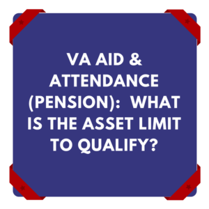 VA Aid And Attendance (Pension): What Is The Asset Limit To Qualify?