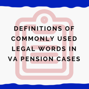 Definitions of Commonly Used Legal Words In VA Pension (Aid & Attendance) Cases