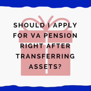 Should I Apply For VA Pension Right After Transferring Assets?