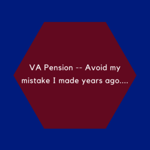 VA Pension -- Avoid my mistake I made years ago....