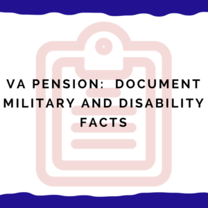 VA Pension: Document Military and Disability Facts