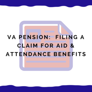 VA Pension: Filing A Claim For Aid & Attendance Benefits