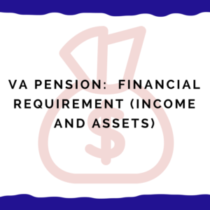 VA Pension: Financial Requirement (Income and Assets)