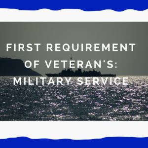 VA Pension:  First Requirement of Veteran's Military Service