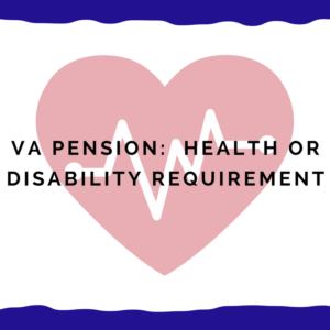 VA Pension: Health or Disability Requirement