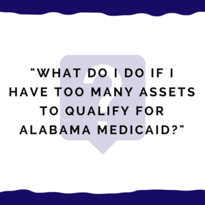 """What do I do if I have too many assets to qualify for Alabama Medicaid?"""