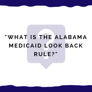 """What is the Alabama Medicaid look back rule?"""