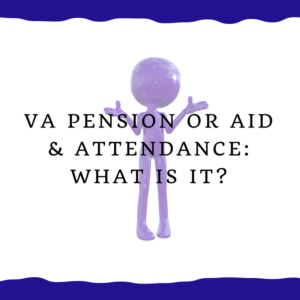 VA Pension or Aid & Attendance -- What is it?