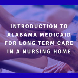 Introduction To Alabama Medicaid For Long Term Care In A Nursing Home