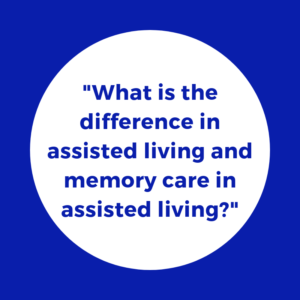 What is the difference in assisted living and memory care in assisted living?